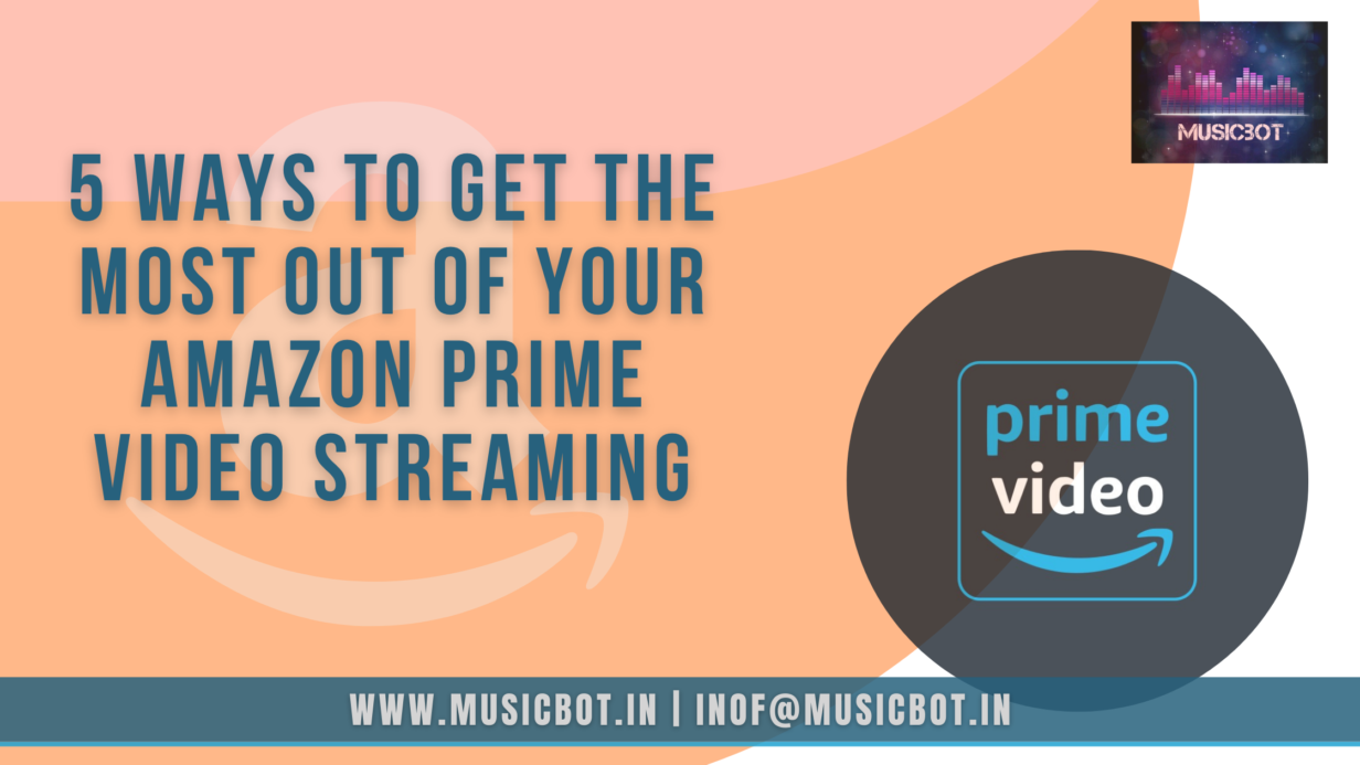 5 Ways to Get the Most Out of Your Amazon Prime Video Streaming